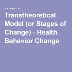 Transtheoretical Model (or Stages of Change) - Health Behavior Change