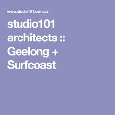 studio101 architects :: Geelong + Surfcoast
