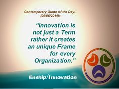 Contemporary Quote of the Day:- (09/06/2014):-  by Enship/Innovation via slideshare