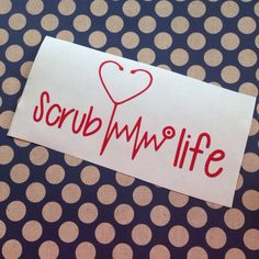 A personal favorite from my Etsy shop https://www.etsy.com/listing/231342487/scrub-life-nurse-decal-preppy-decals