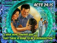 I have hope toward God that there is going to be a resurrection. - Acts 24:15.