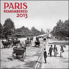 Paris Remembered Wall Calendar: Vintage photographs dating back to the 1890s reveal unforgettable Paris in this historic 2013 calendar that includes such iconic sites as the Eiffel Tower, the Arc de Triomphe, and Montmartre.  $11.19  http://calendars.com/France/Paris-Remembered-2013-Wall-Calendar/prod201300003668/?categoryId=cat00713=cat00713#