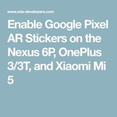 Enable Google Pixel AR Stickers on the Nexus 6P, OnePlus 3/3T, and Xiaomi Mi 5