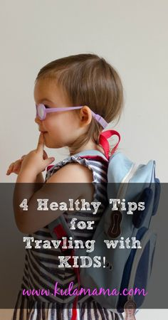 "4 healthy tips for traveling with kids including a ""must have"" list of plane supplies and great tips on keeping kids healthy before, during and after travel.  www.kulamama.com"