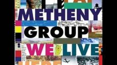 To the End of the World / Pat Metheny Group, via YouTube.