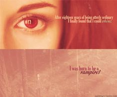 """""""After eighteen years of being utterly ordinary, I finally found that I could shine. I was born to be a vampire."""" - Bella Swan, Breaking Dawn - Part 2"""