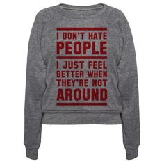 There isn't anything wrong with being an introvert and not liking to be around people as long as you have a good sense of humor about it. So, if you just prefer to be around a small group of people and not large groups this shirt is perfect for you.