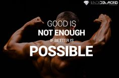 "Gym Motivational Quote  ""Good is NOT ENOUGH if better is POSSIBLE""   http://blackdiamondphotography.ie/"
