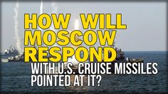 HOW WILL MOSCOW RESPOND WITH 4000 U.S. CRUISE MISSILES POINTED AT IT?