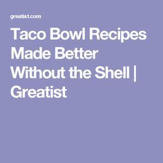 Taco Bowl Recipes Made Better Without the Shell | Greatist