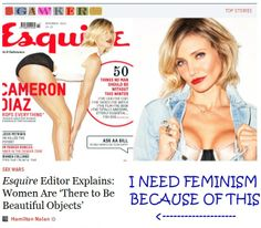 """I need feminism because Esquire editor said that women are 'there to be beautiful objects'."""