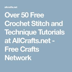 Over 50 Free Crochet Stitch and Technique Tutorials at AllCrafts.net - Free Crafts Network