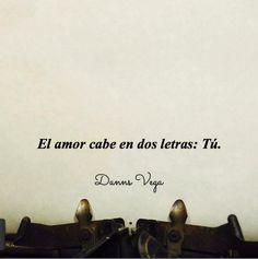 El amor cabe en dos letras: Tú. #Love