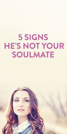 5 Signs He's Not Your Soulmate