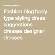 Fashion blog body type styling dress suggestions dresses designer dresses