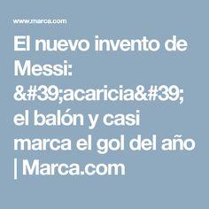 El nuevo invento de Messi: 'acaricia' el balón y casi marca el gol del año | Marca.com