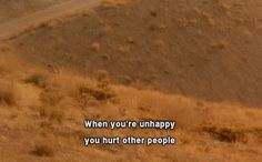 Don't hurt other people because you're unhappy.