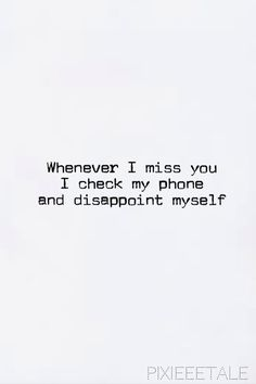 I didn't realize how often we texted and called each other till my phone became so silent.