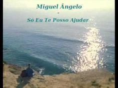 Miguel Angelo - Só Eu Te Posso Ajudar