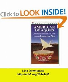 American Dragons Twenty-Five Asian-American Voices (9780780753372) Laurence Yep, Kam Mak , ISBN-10: 0780753372  , ISBN-13: 978-0780753372 ,  , tutorials , pdf , ebook , torrent , downloads , rapidshare , filesonic , hotfile , megaupload , fileserve