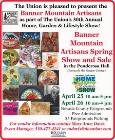 Banner Mountains Artisans Spring Show and Sale, April 25th and 26th, Home Show, Nevada County Fairgrounds