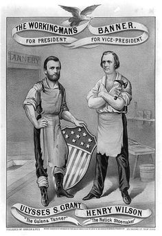 "Ulysses S. Grant and Henry Wilson: ""The Galena Tanner"" and ""The Natick shoemaker."" 1872 presidential campaign poster designed to garner support from the working class. Before the Civil War, Ulysses S. Grant worked in his family's leather goods store in Galena, Illinois, and his vice presidential nominee, Henry Wilson, was formerly a shoemaker in Natick, Massachusetts. (Library of Congress Prints and Photographs Division Washington, D.C. 20540 USA)"