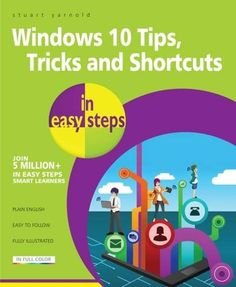 Windows 10 Tips, Tricks & Shortcuts in easy steps by Stuart Yarnold