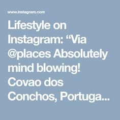 """Lifestyle on Instagram: """"Via @places Absolutely mind blowing! Covao dos Conchos, Portugal. Video via ProBi lder Follow @places for more! @places 👆"""" • Instagram"""