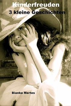 Kinderfreuden: 3 kleine Kindergeschichten von Bianka Mertes, http://www.amazon.de/dp/B00NYCLA9Q/ref=cm_sw_r_pi_dp_xnlqub1RB5WG2