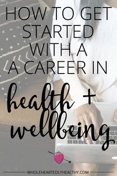 How to get started with a career in health and wellbeing - for all the wanabe health coaches and nutritionists out there! Wholeheartedly Healthy | UK Healthy Living and Lifestyle Blog