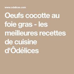 Oeufs cocotte au foie gras - les meilleures recettes de cuisine d'Ôdélices