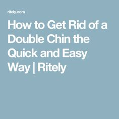How to Get Rid of a Double Chin the Quick and Easy Way | Ritely