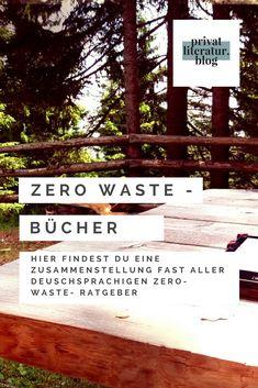 Ich habe fast alle gängigen deutschsprachigen Zero-Waste-Ratgeber gelesen und Rezensionen dazu verfasst. Auf Privatliteratur.blog findest du die vollständigen Liste (plus noch weitere Leseempfehlungen). Zero Waste, Blog, Book Recommendations, Literature, Word Reading, Blogging