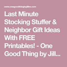 Last Minute Stocking Stuffer & Neighbor Gift Ideas With FREE Printables! - One Good Thing by Jillee