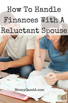 How do you convince a reluctant spouse to talk about finances, savings, and investing? Tips on handling finances in marriage with a reluctant spouse?