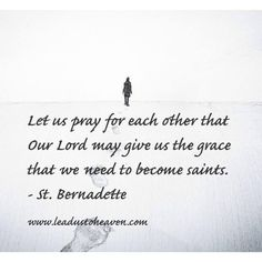 ♔ LET US PRAY FOR EACH OTHER THAT OUR LORD MAY GIVE US THE GRACE THAT WE NEED TO BECOME SAINTS. SAINT BERNADETTE SOUBIROUS #PROUDTOBECATHOLIC