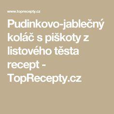 Pudinkovo-jablečný koláč s piškoty z listového těsta recept - TopRecepty.cz Thing 1, Cooking, Red Peppers, Kitchen, Brewing, Cuisine, Cook