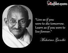 #MahatmaGandhi - #Live as if you were to die tomorrow. #Learn as... #quotes