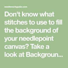 Don't know what stitches to use to fill the background of your needlepoint canvas? Take a look at Background stitches for needlepoint to solve your problem.