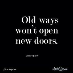 You can't stay in the same place and keep doing the same thing if you want things to happen in your life! You have to remove things to move forward! If something or someone is important to you enough you will make the change! So new doors can open!
