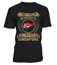 I May Live in Massachusetts But I Was Made in Singapore Country T-Shirt V3 #SingaporeShirts