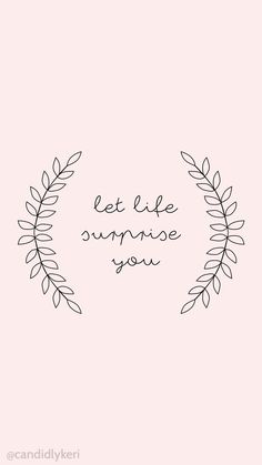 Let Life Surprise You Cute pink leaf quote motivational inspirational 2016 wallp 2k Wallpaper, Cute Girl Wallpaper, Pink Wallpaper Iphone, Cute Wallpaper For Phone, Mobile Wallpaper, Iphone Wallpapers, Desktop, Cute Wallpapers Quotes, Motivational Wallpaper