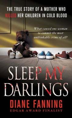 Sleep My Darlings: The true story of a mother who killed her children in cold blood, http://www.amazon.com/dp/B009WVJT00/ref=cm_sw_r_pi_awdm_jDGhub0R6KFCY