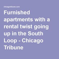 Furnished apartments with a rental twist going up in the South Loop - Chicago Tribune