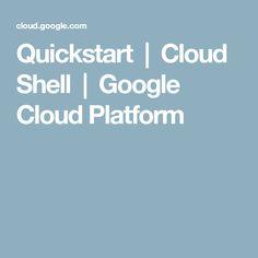 Quickstart   Cloud Shell         Google Cloud Platform