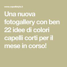 Una nuova fotogallery con ben 22 idee di colori capelli corti per il mese in corso!