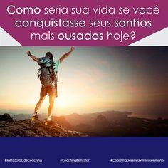 Como seria se você conquistasse seus sonhos mais ousados hoje? --------------- #MétodoRLGdeCoaching  www.experimenteapaz.com.br  Whatsapp: 22.99817.1363