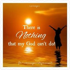 There is Nothing that my God can't do!