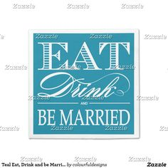 Teal Eat, Drink and be Married Wedding Napkins