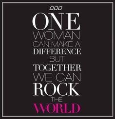 """One woman can make a difference but together we can rock the world."" Quote."